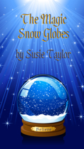 The Magic Snow Globes by Susie Taylor